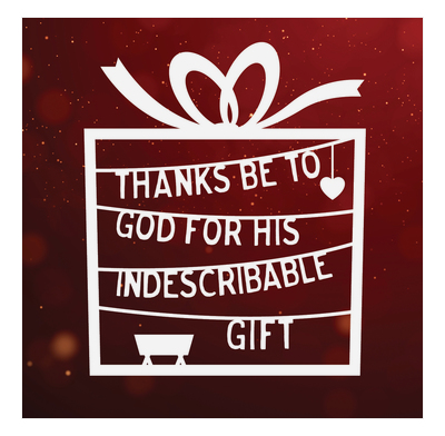 Thanks be to God for his indescribable gift!