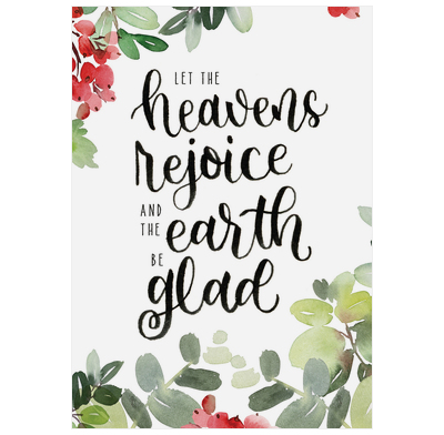 Let the heavens rejoice, let the earth be glad!