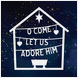 O Come! Let Us Adore Him