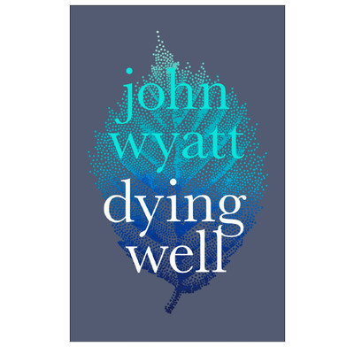 Dying Well - John Wyatt | The Good Book Company