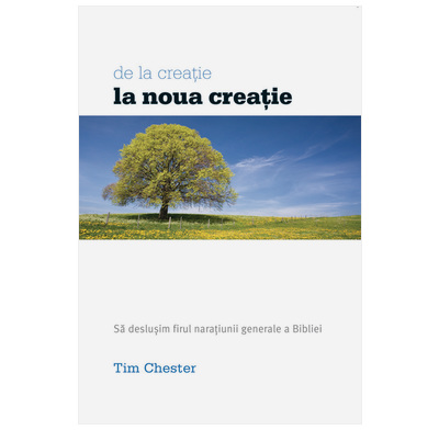 From Creation to New Creation (Romanian)