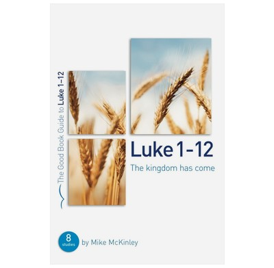 Luke 1-12: The kingdom has come (ebook)