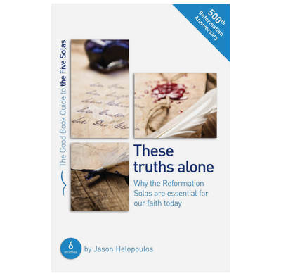 The Five Solas: These truths alone (ebook)