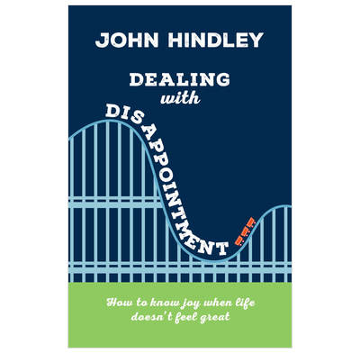 Dealing with Disappointment - John Hindley | The Good Book