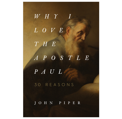 Why I Love the Apostle Paul