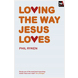 Loving The Way Jesus Loves (ebook)