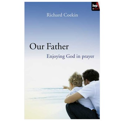 Our Father: Enjoying God in prayer (ebook)