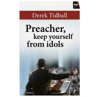 Preacher, Keep Yourself From Idols (ebook)