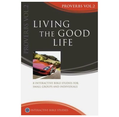 Proverbs: Living The Good Life