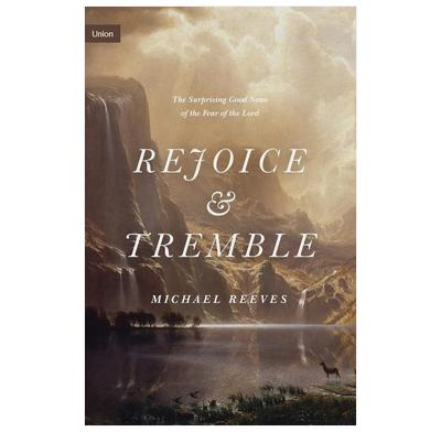 Rejoice & Tremble - Michael Reeves | The Good Book Company