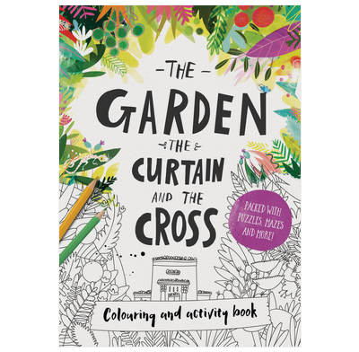 The Garden, the Curtain & the Cross Colouring & Activity Book