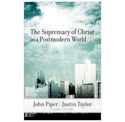 The Supremacy of Christ in a Post Modern World