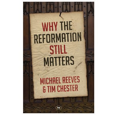 Why the Reformation still matters